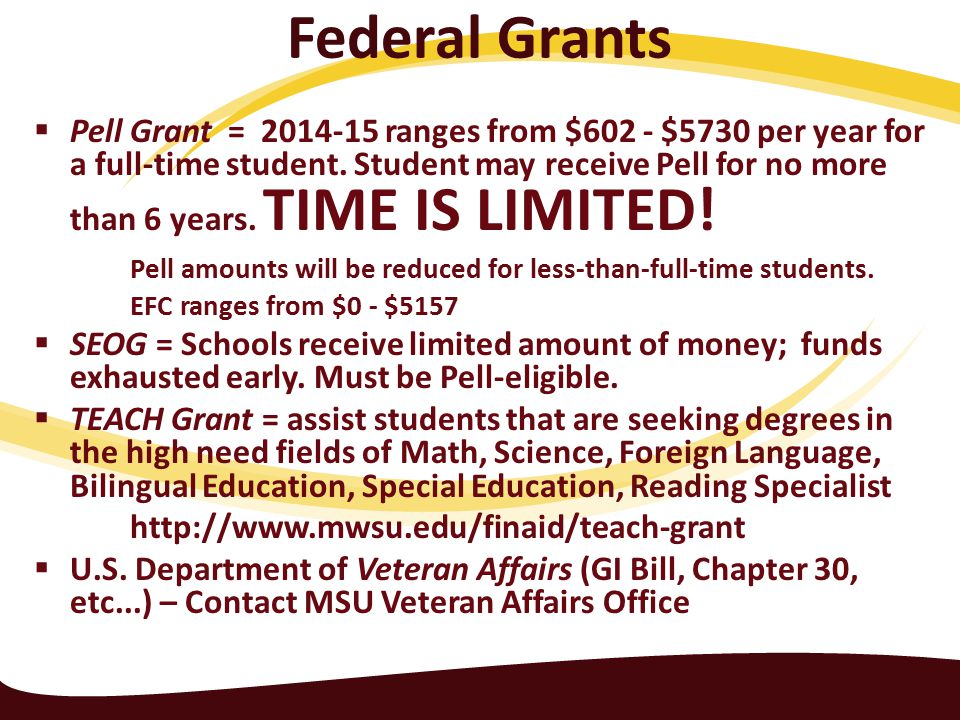 Federal Grants  Pell Grant = 2014-15 ranges from $602 - $5730 per year for a full-time student.