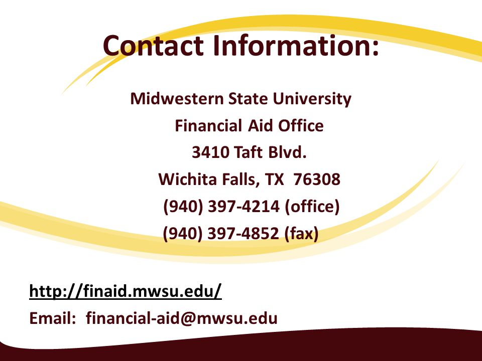 Contact Information: Midwestern State University Financial Aid Office 3410 Taft Blvd.