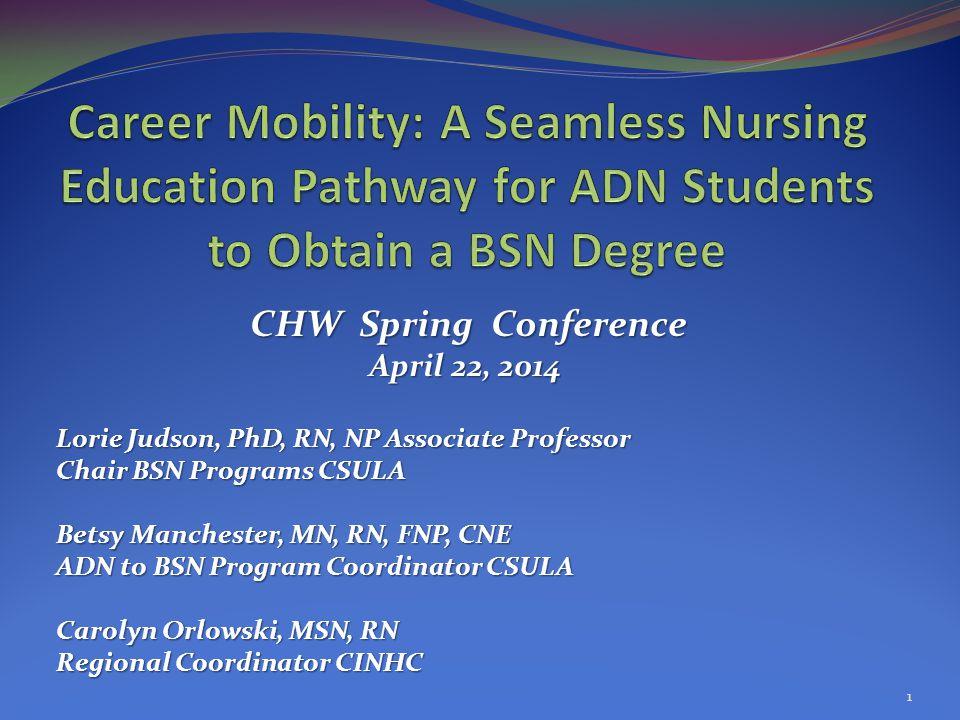 CHW Spring Conference CHW Spring Conference April 22, 2014 Lorie Judson, PhD, RN, NP Associate Professor Chair BSN Programs CSULA Betsy Manchester, MN