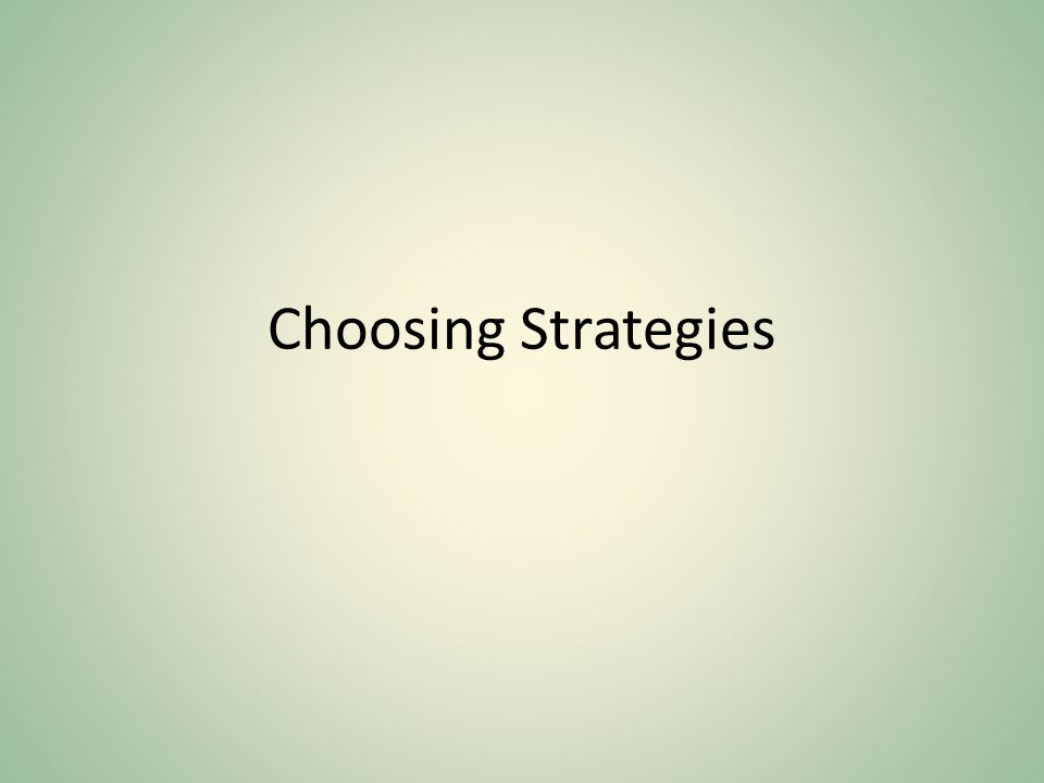 Choosing Strategies