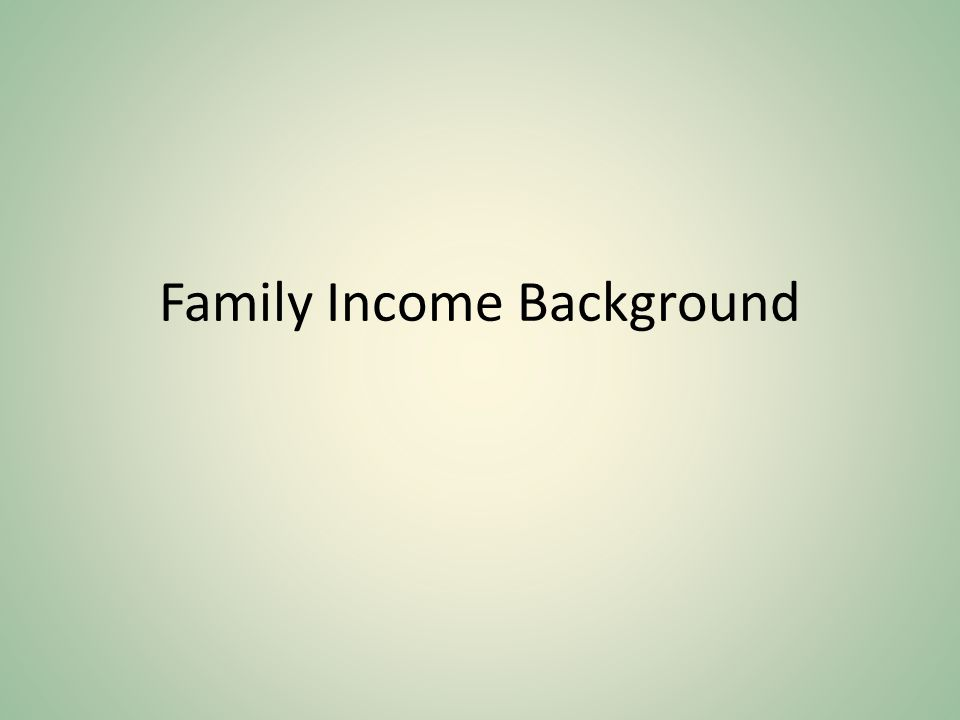 Family Income Background