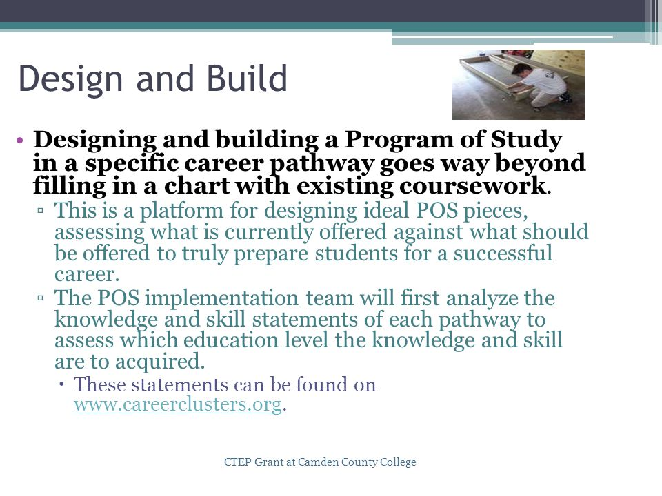 Design and Build Designing and building a Program of Study in a specific career pathway goes way beyond filling in a chart with existing coursework.
