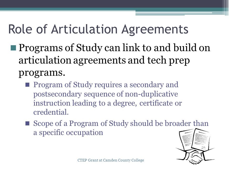Role of Articulation Agreements Programs of Study can link to and build on articulation agreements and tech prep programs. Program of Study requires a