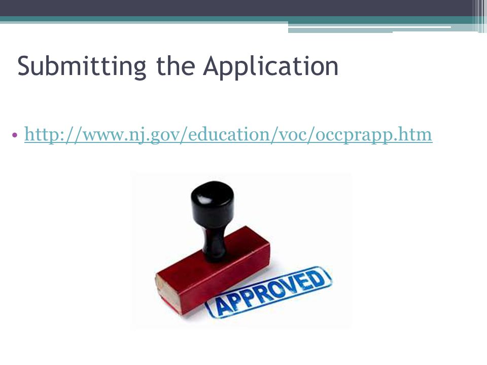 Submitting the Application http://www.nj.gov/education/voc/occprapp.htm