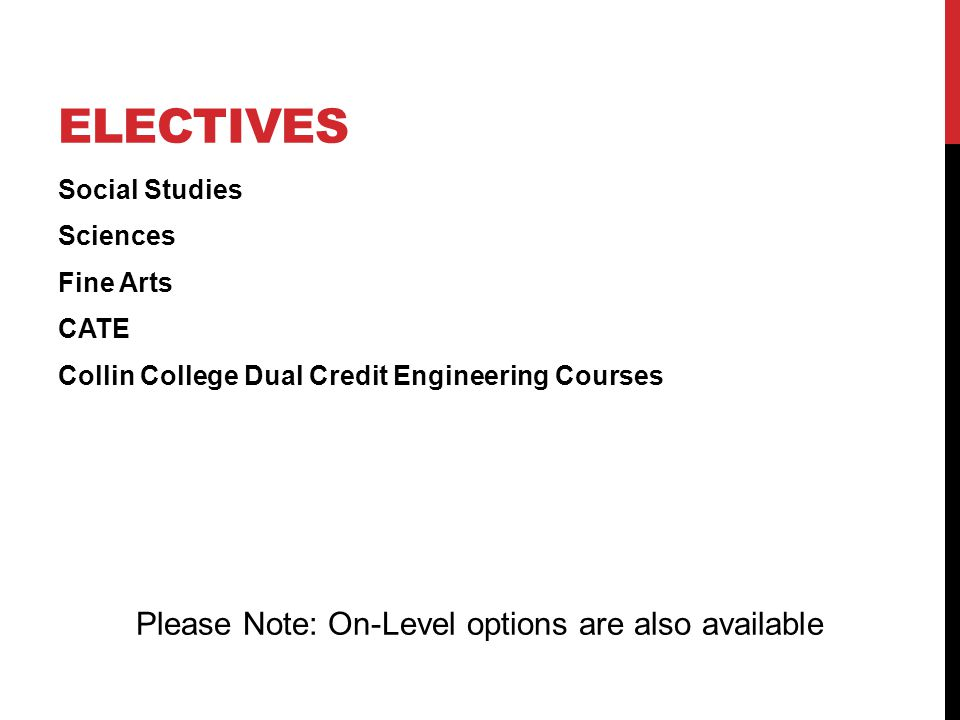 ELECTIVES Social Studies Sciences Fine Arts CATE Collin College Dual Credit Engineering Courses Please Note: On-Level options are also available