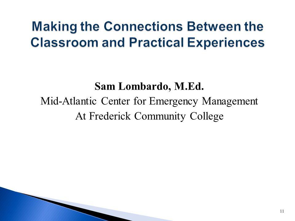 Sam Lombardo, M.Ed. Mid-Atlantic Center for Emergency Management At Frederick Community College 11