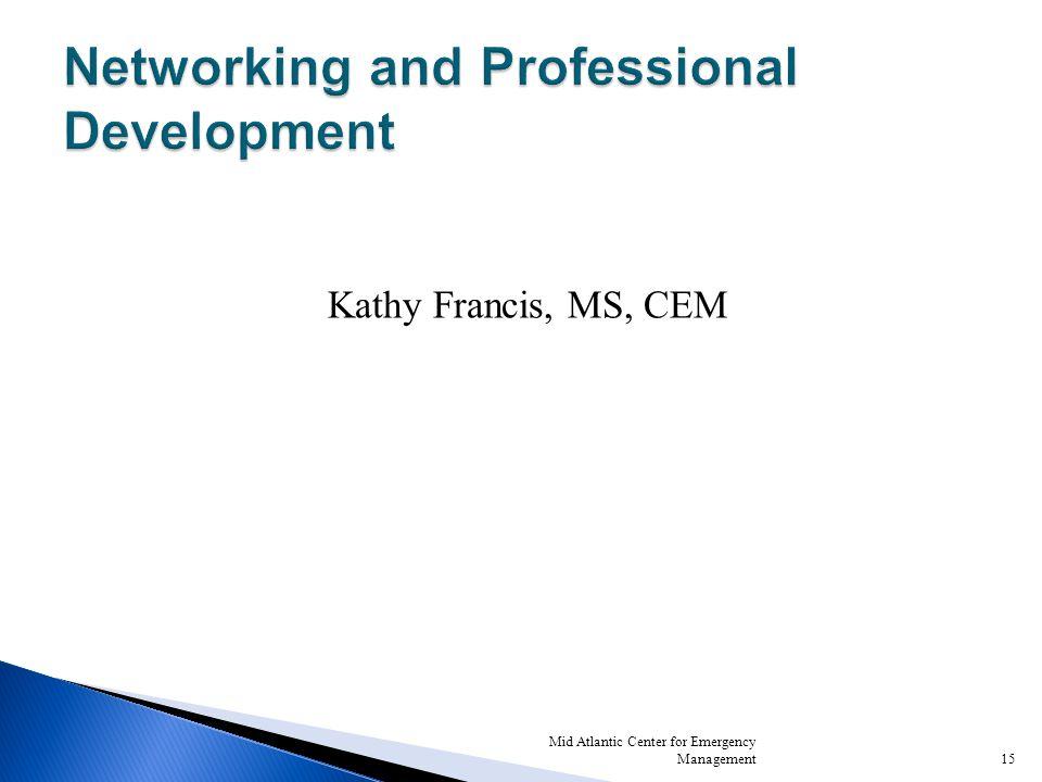 Kathy Francis, MS, CEM Mid Atlantic Center for Emergency Management15