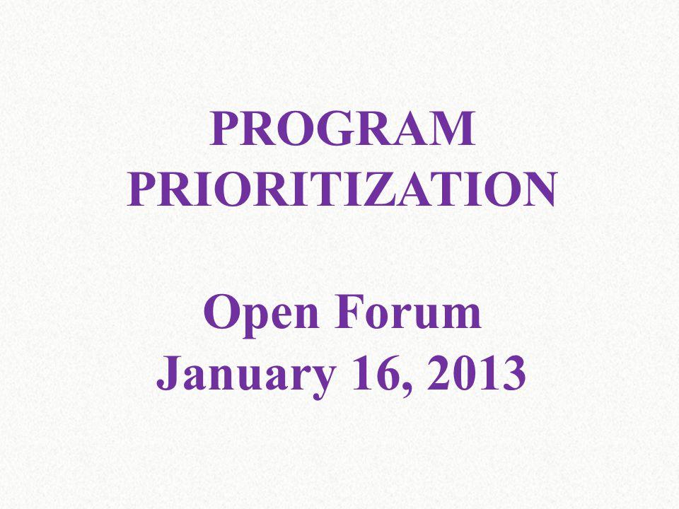 PROGRAM PRIORITIZATION Open Forum January 16, 2013