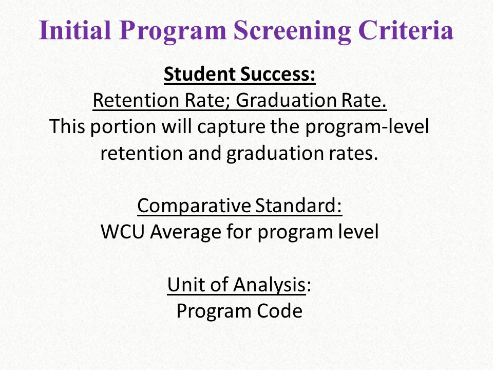 Initial Program Screening Criteria Student Success: Retention Rate; Graduation Rate. This portion will capture the program-level retention and graduat