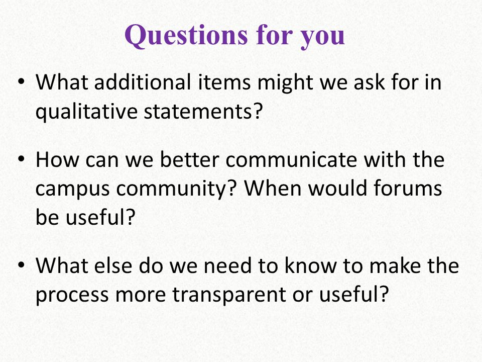 Questions for you What additional items might we ask for in qualitative statements.