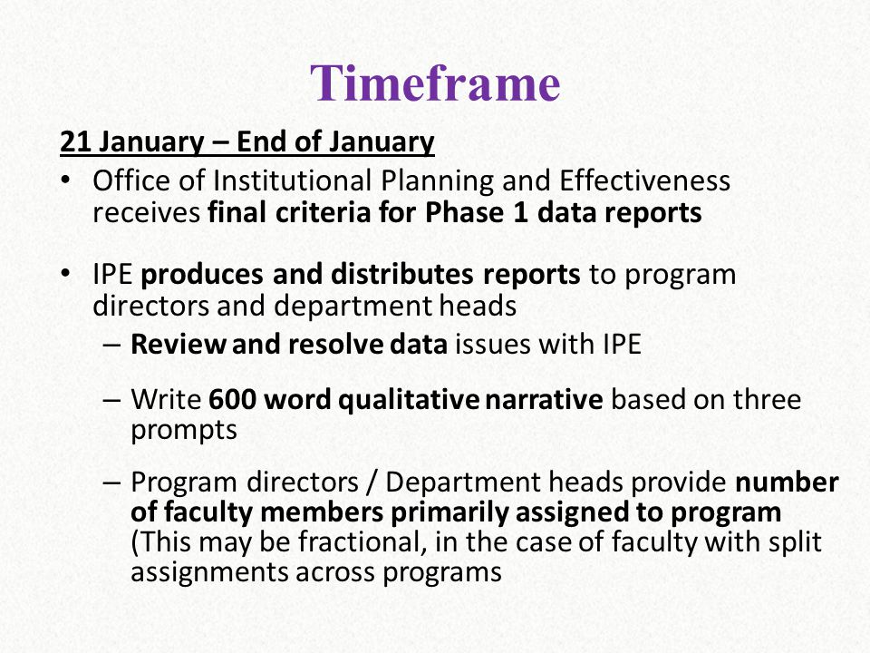 Timeframe 21 January – End of January Office of Institutional Planning and Effectiveness receives final criteria for Phase 1 data reports IPE produces