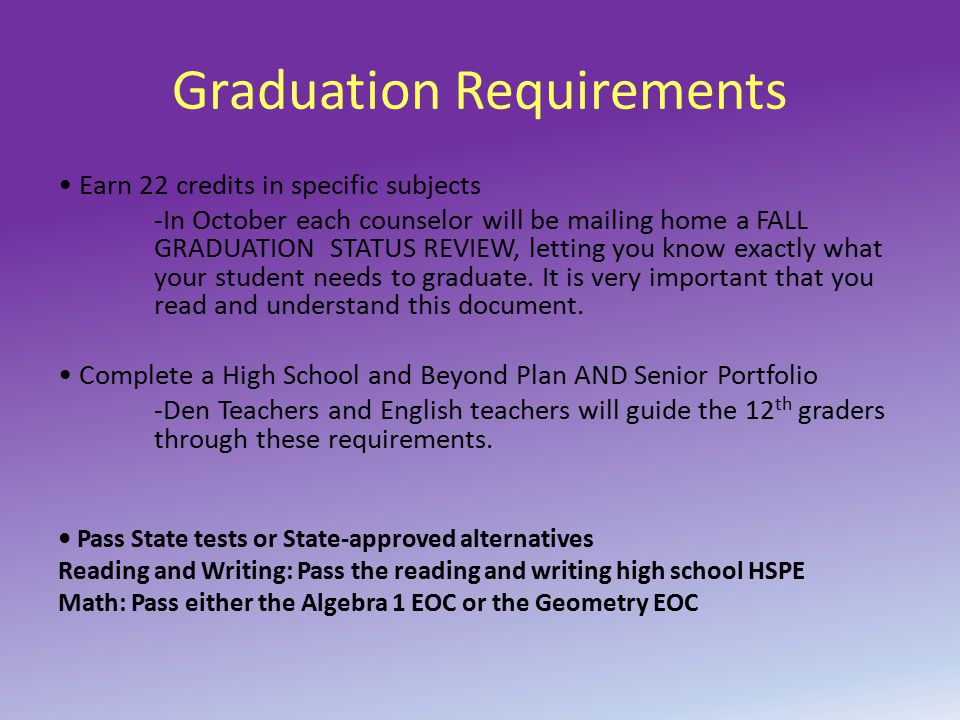 Graduation Requirements Earn 22 credits in specific subjects -In October each counselor will be mailing home a FALL GRADUATION STATUS REVIEW, letting you know exactly what your student needs to graduate.
