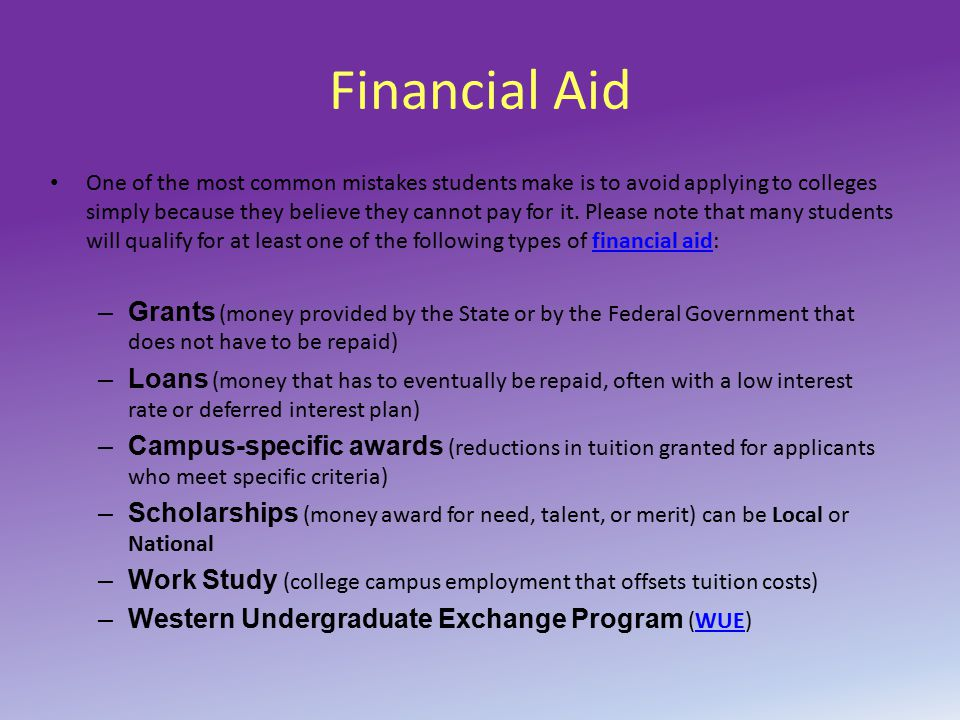 Financial Aid One of the most common mistakes students make is to avoid applying to colleges simply because they believe they cannot pay for it.