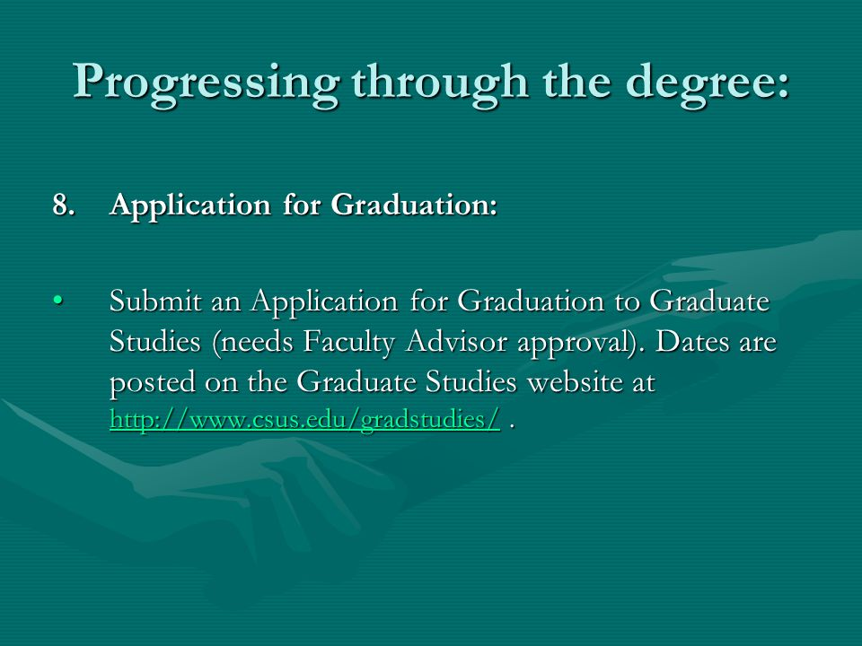 Progressing through the degree: 8.Application for Graduation: Submit an Application for Graduation to Graduate Studies (needs Faculty Advisor approval).