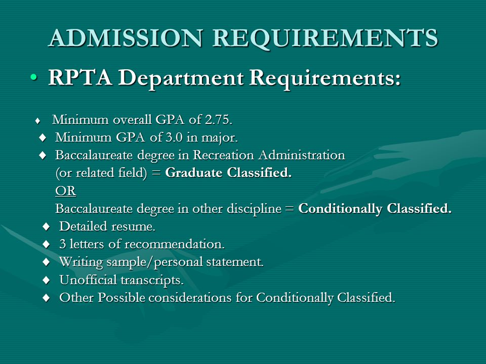 ADMISSION REQUIREMENTS RPTA Department Requirements:RPTA Department Requirements:  Minimum overall GPA of 2.75.