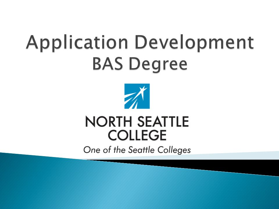  BAS = Bachelor of Applied Science ◦ Otherwise referred to as an Applied Baccalaureate Degree  Pathway for students with a 2-year technical degree to seek a 4-year bachelor's degree  Emphasizes and incorporates more applied, hands-on learning in curriculum