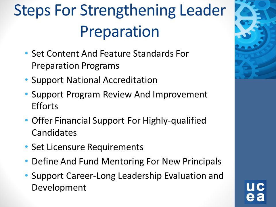 Steps For Strengthening Leader Preparation Set Content And Feature Standards For Preparation Programs Support National Accreditation Support Program Review And Improvement Efforts Offer Financial Support For Highly-qualified Candidates Set Licensure Requirements Define And Fund Mentoring For New Principals Support Career-Long Leadership Evaluation and Development 33