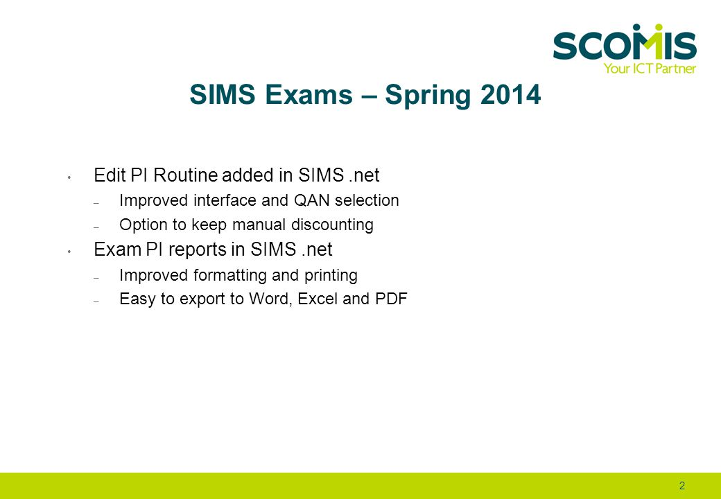 SIMS Exams – Spring 2014 Edit PI Routine added in SIMS.net – Improved interface and QAN selection – Option to keep manual discounting Exam PI reports
