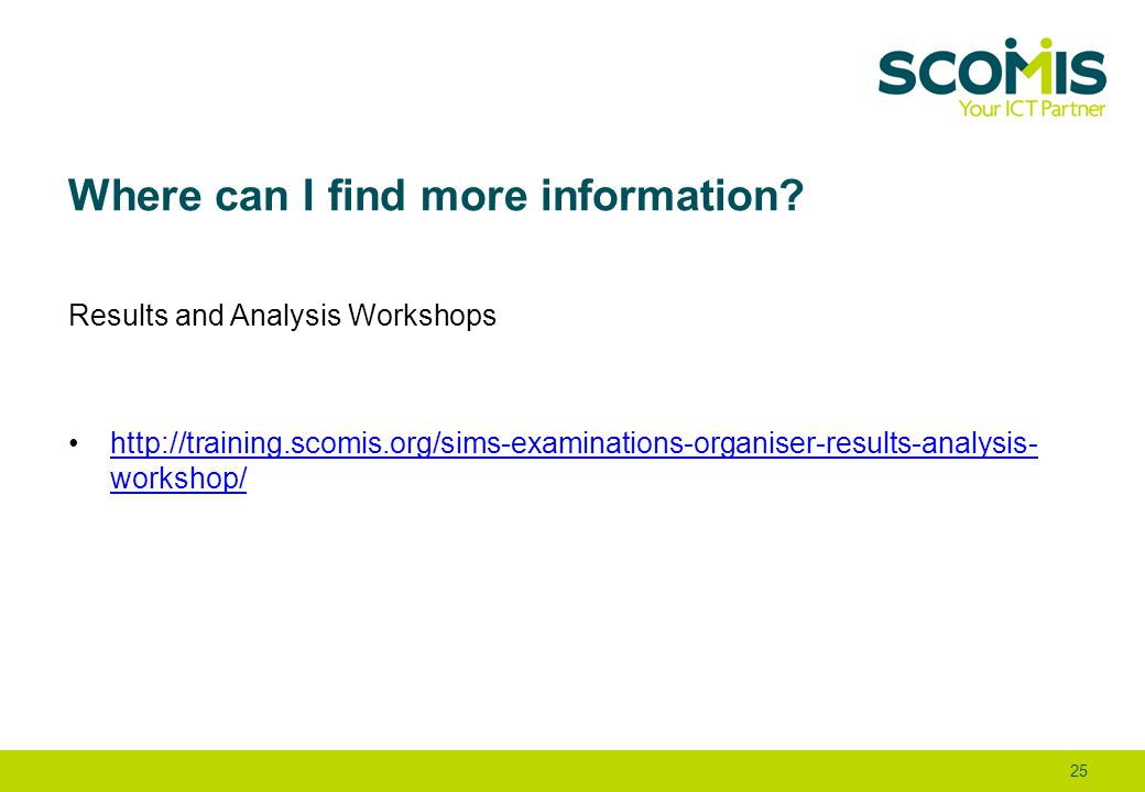 Where can I find more information? Results and Analysis Workshops http://training.scomis.org/sims-examinations-organiser-results-analysis- workshop/ht