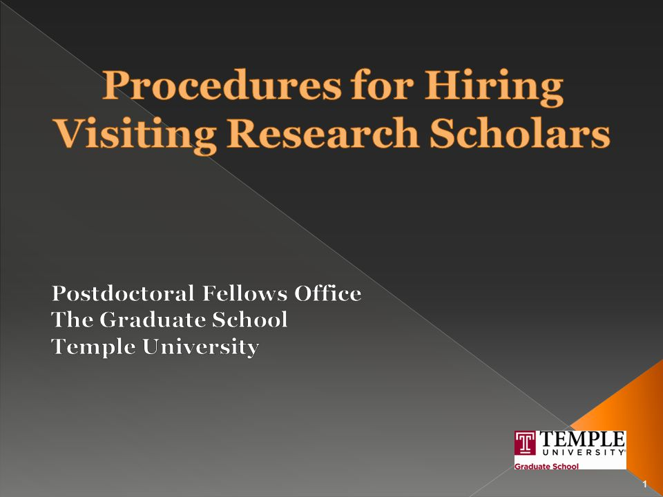  Completes Visiting Research Scholars Requisition, available at www.temple.edu/grad/pfo/forms.html, for those who are to receive a stipend from Temple University.