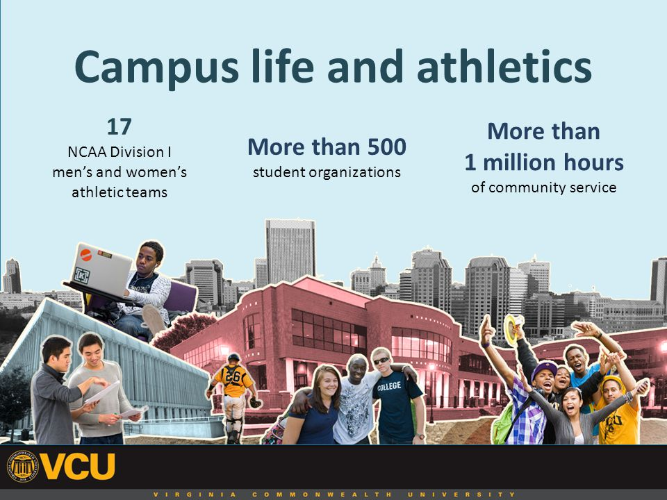 Campus life and athletics 17 NCAA Division I men's and women's athletic teams More than 1 million hours of community service More than 500 student organizations
