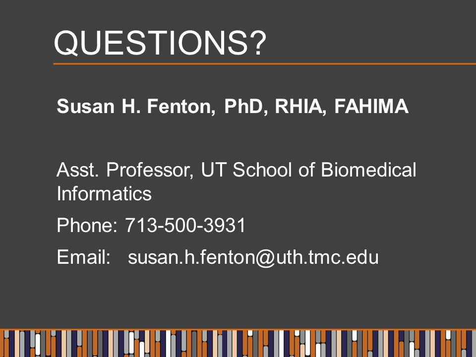 QUESTIONS. Susan H. Fenton, PhD, RHIA, FAHIMA Asst.