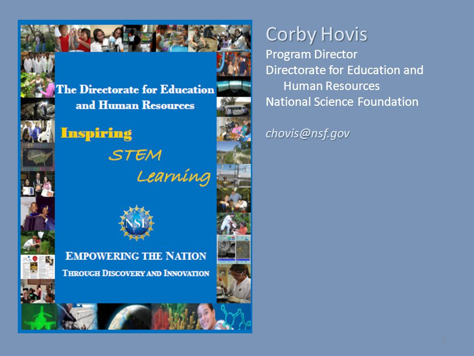 1 Corby Hovis Program Director Directorate for Education and Human Resources National Science Foundationchovis@nsf.gov