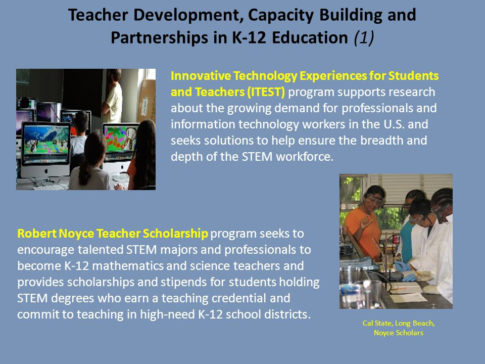 Teacher Development, Capacity Building and Partnerships in K-12 Education (1) Innovative Technology Experiences for Students and Teachers (ITEST) prog