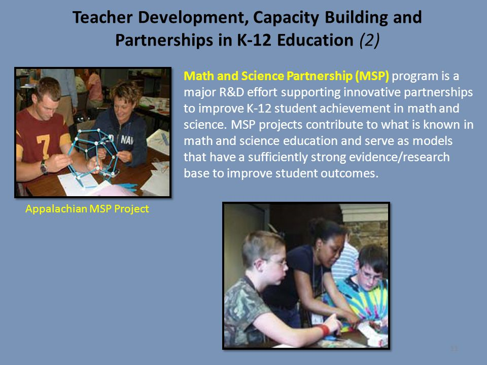 Teacher Development, Capacity Building and Partnerships in K-12 Education (2) Math and Science Partnership (MSP) program is a major R&D effort support