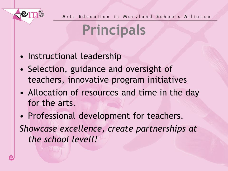 Principals Instructional leadership Selection, guidance and oversight of teachers, innovative program initiatives Allocation of resources and time in