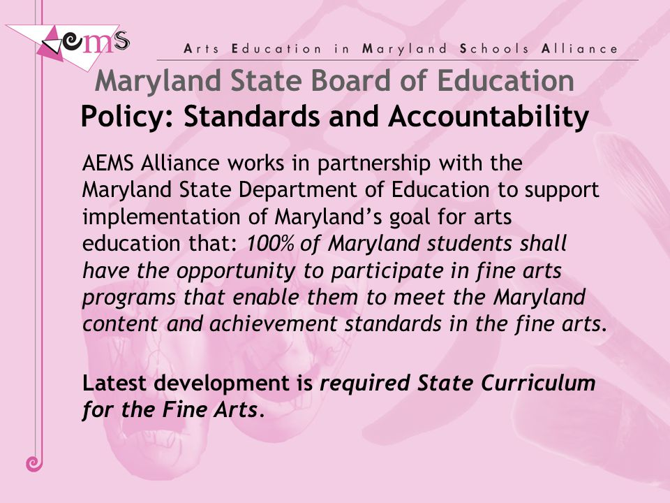 Maryland State Board of Education Policy: Standards and Accountability AEMS Alliance works in partnership with the Maryland State Department of Educat