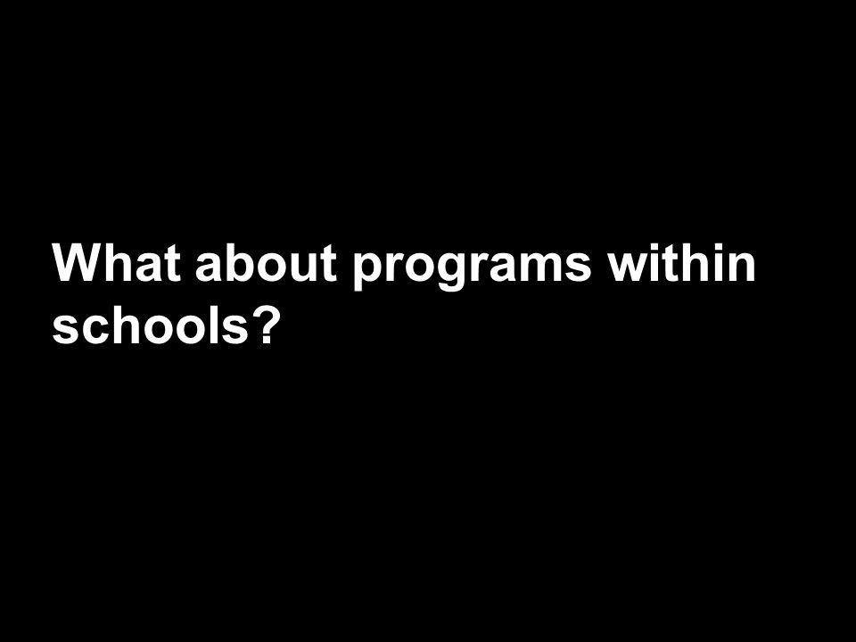 What about programs within schools?