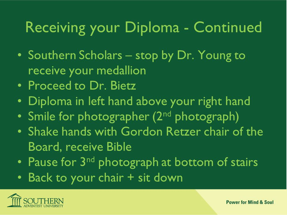 Receiving your Diploma - Continued Southern Scholars – stop by Dr.