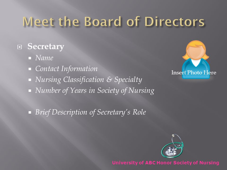  Secretary  Name  Contact Information  Nursing Classification & Specialty  Number of Years in Society of Nursing  Brief Description of Secretary's Role University of ABC Honor Society of Nursing Insert Photo Here