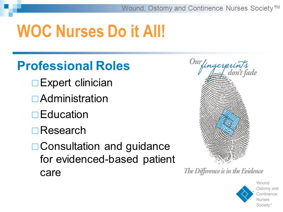 Wound, Ostomy and Continence Nurses Society™ WOC Nurses Do it All.