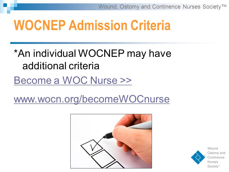 Wound, Ostomy and Continence Nurses Society™ WOCNEP Admission Criteria *An individual WOCNEP may have additional criteria Become a WOC Nurse >> www.wocn.org/becomeWOCnurse