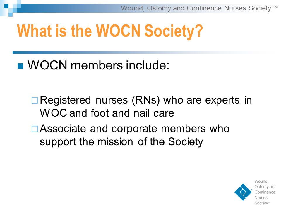 Wound, Ostomy and Continence Nurses Society™ WOC Nursing Educational Programs Opportunities offered:  On-site (traditional)  Online  Web-enhanced  Distance education