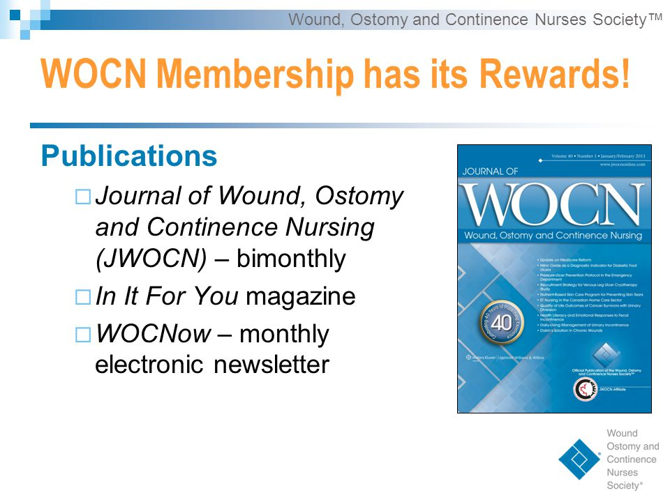 Wound, Ostomy and Continence Nurses Society™ WOCN Membership has its Rewards.