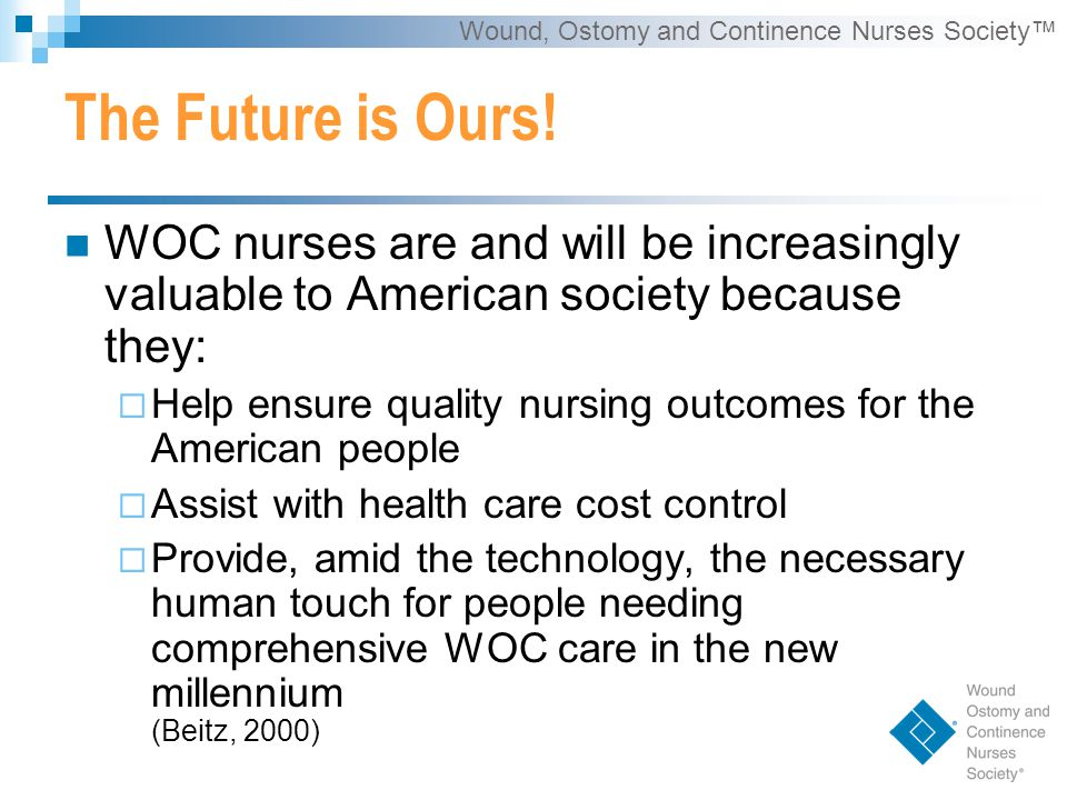 Wound, Ostomy and Continence Nurses Society™ The Future is Ours.