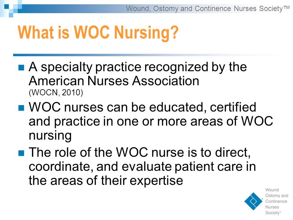 Wound, Ostomy and Continence Nurses Society™ What is WOC Nursing.