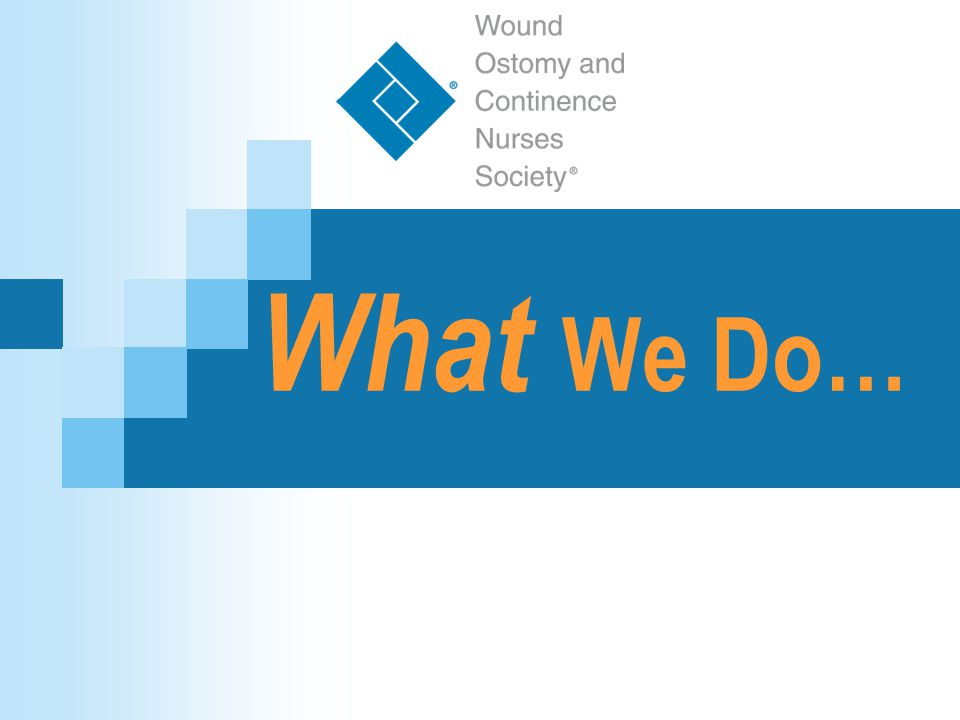 Wound, Ostomy and Continence Nurses Society™ WOCN Society's Mission The WOCN Society is a professional nursing society, which supports its members by promoting educational, clinical, and research opportunities to advance the practice and guide the delivery of expert health care to individuals with wound, ostomy and continence concerns.