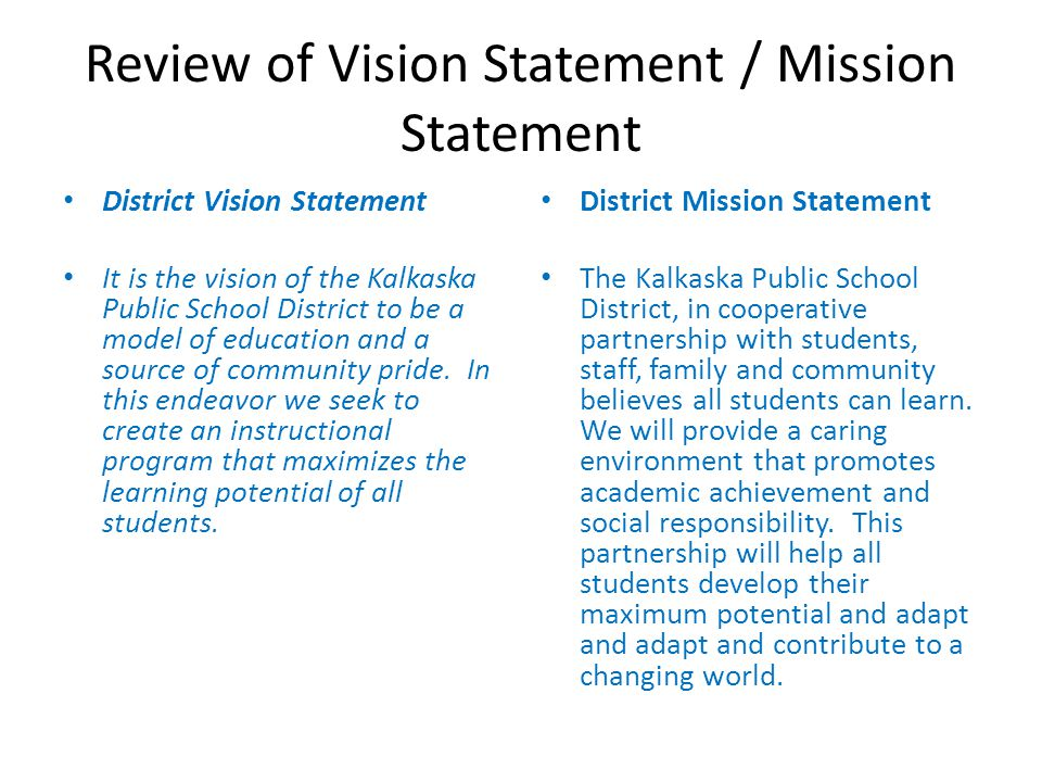 Review of Vision Statement / Mission Statement District Vision Statement It is the vision of the Kalkaska Public School District to be a model of educ