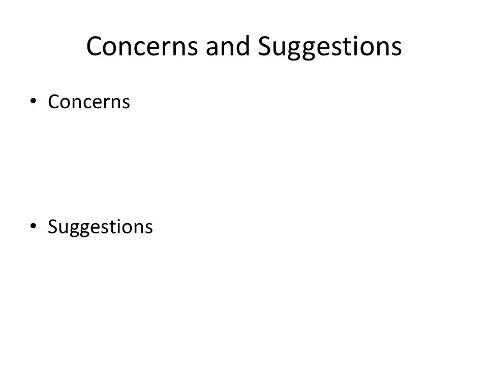 Concerns and Suggestions Concerns Suggestions