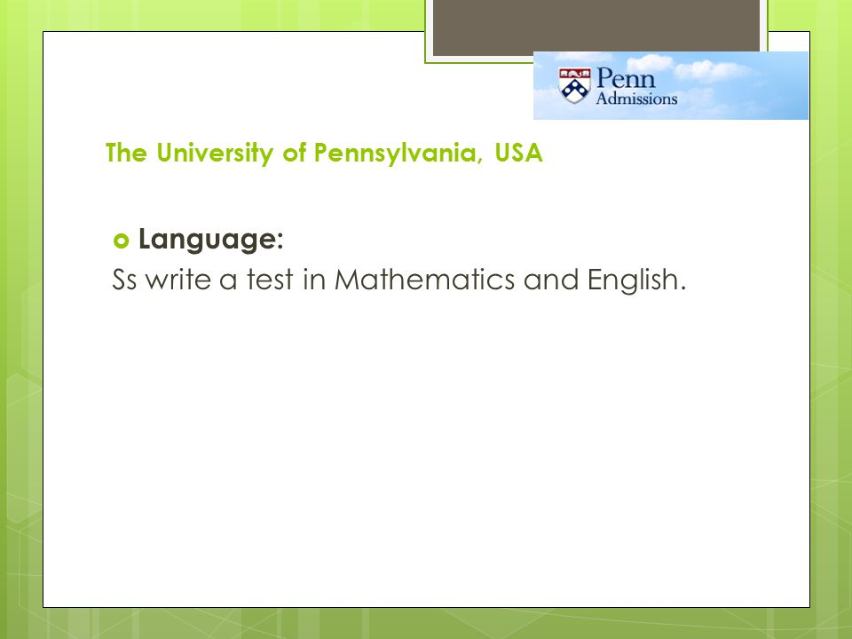 The University of Pennsylvania, USA  Language: Ss write a test in Mathematics and English.
