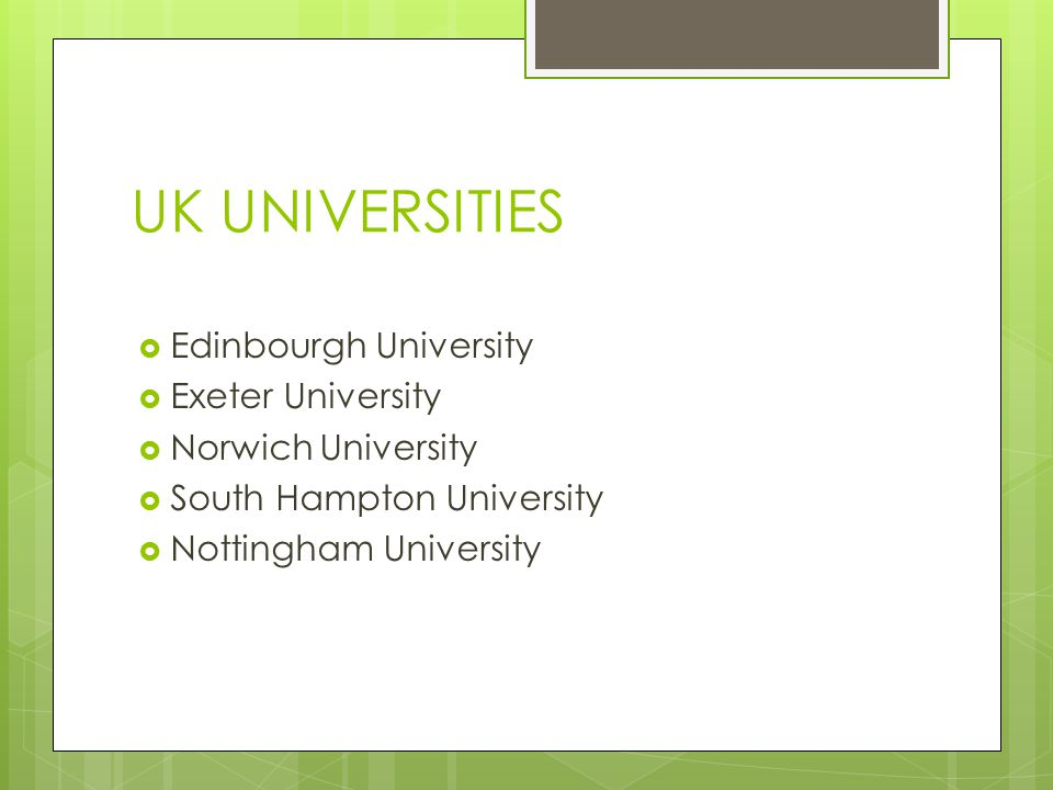 UK UNIVERSITIES  Edinbourgh University  Exeter University  Norwich University  South Hampton University  Nottingham University