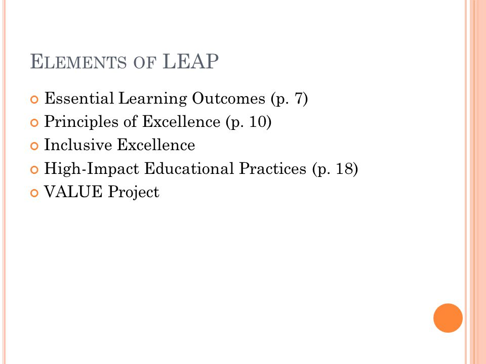 E LEMENTS OF LEAP Essential Learning Outcomes (p. 7) Principles of Excellence (p.