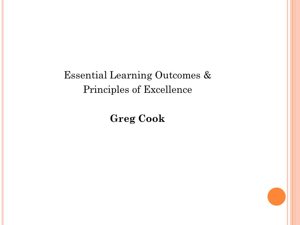 Essential Learning Outcomes & Principles of Excellence Greg Cook