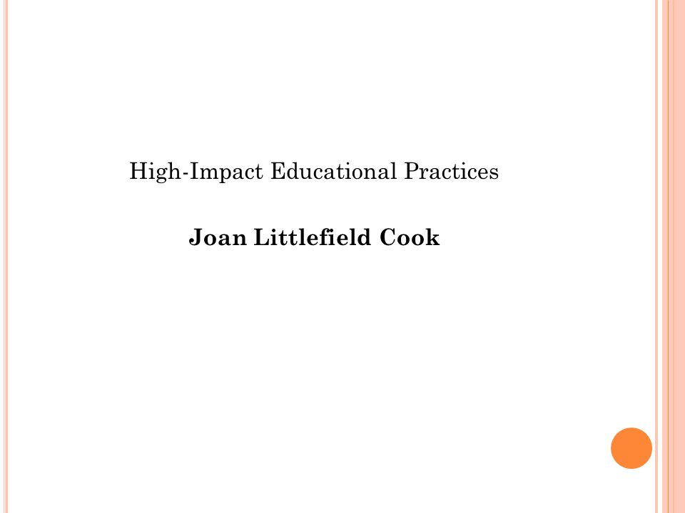 High-Impact Educational Practices Joan Littlefield Cook
