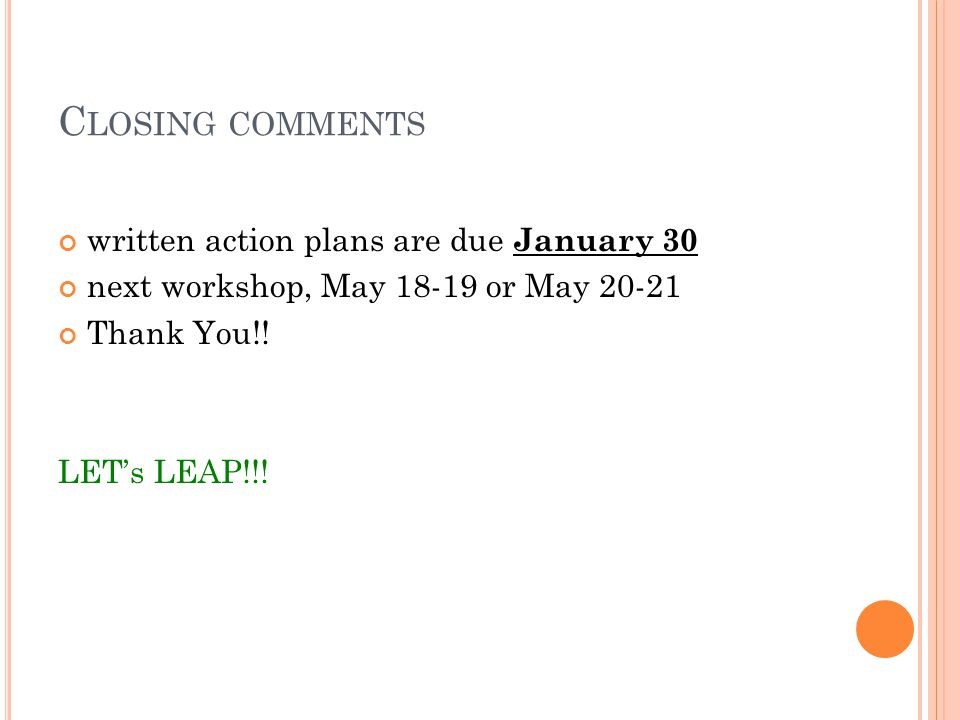 C LOSING COMMENTS written action plans are due January 30 next workshop, May 18-19 or May 20-21 Thank You!.