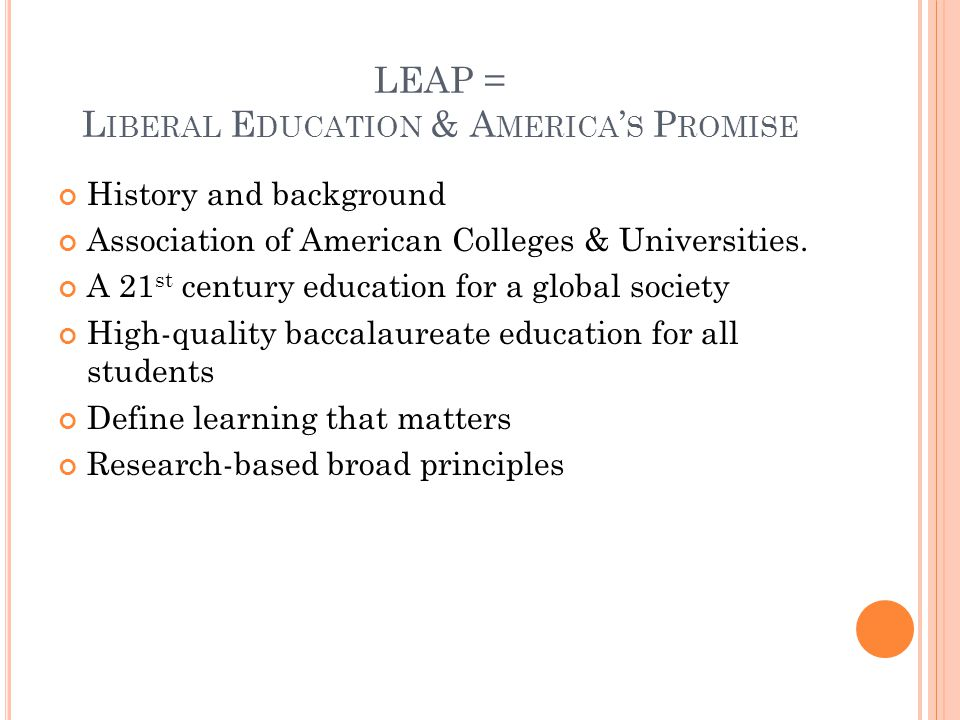 LEAP = L IBERAL E DUCATION & A MERICA ' S P ROMISE History and background Association of American Colleges & Universities.